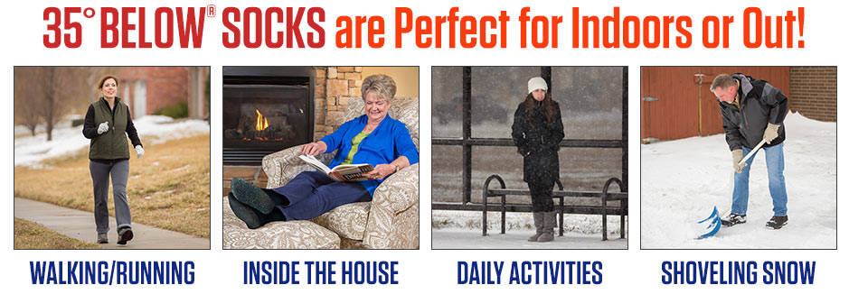 35° Below® Socks are perfect indoors or out! Use them for running, shoveling snow, or just around the house!